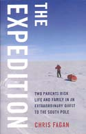 The Expedition: Two Parents Risk Life and Family in an Extraordinary Quest to the South Pole: Fagan, Chris