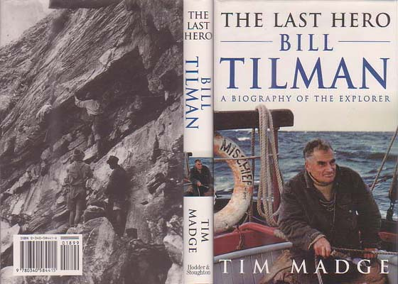 The Last Hero - Bill Tilman: A Biography of the Explorer: Madge, Tim