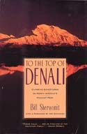 To the Top of Denali: Climbing Adventures on North America's Highest Peak: Sherwonit, Bill
