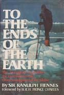 To the Ends of the Earth: The Transglobe Expedition – The First Pole-to-Pole Circumnavigation of the Globe: Fiennes, Ranulph