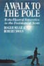 A Walk to the Pole: To The Heart of Antarctica in the Footsteps of Scott: Mear, Roger & Robert Swan