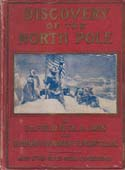 Discovery of the North Pole: Dr. Frederick A. Cook's own story of how he reached the North Pole April 21st, 1908. and the Story of Commander Robert E. Peary's Discovery April 6th, 1909…: Miller, J. Martin