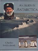 An Alien in Antarctica: Reflections upon Forty Years of Exploration and Research on the Frozen Continent: Swithinbank, Charles