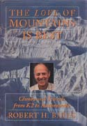 The Love of Mountains is Best: Climbs and Travels from K2 to Kathmandu: Bates, Robert H.