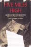 Five Miles High: The Story of an Attack on the Second Highest Mountain in the World by the Members of the First American Karakoram Expedition: Bates, Robert H., et al
