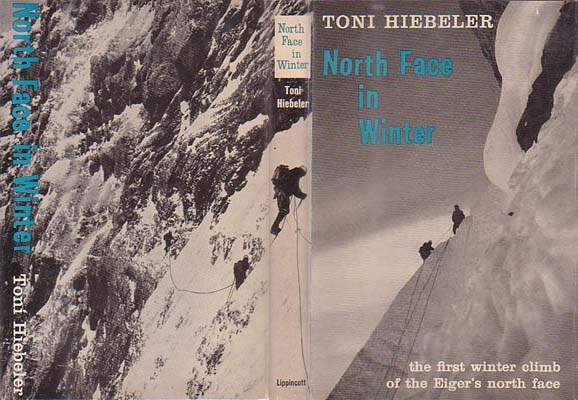 North Face in Winter: The First Winter Climb of the Eiger's North Face March 1961: Hiebeler, Toni
